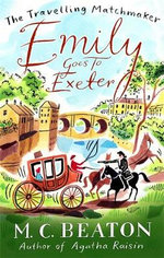 Emily Goes to Exeter : Book 1 in the Travelling Matchmaker series - M. C. Beaton