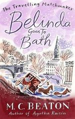 Belinda Goes to Bath : Book 2 in the Travelling Matchmaker series - M. C. Beaton