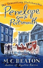 Penelope Goes to Portsmouth : Book 3 in the Travelling Matchmaker series - M. C. Beaton