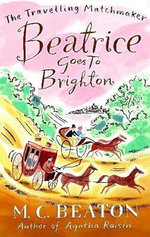 Beatrice Goes to Brighton : Book 4 in the Travelling Matchmaker series - M. C. Beaton