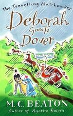 Deborah Goes to Dover : Book 5 in the Travelling Matchmaker series - M. C. Beaton