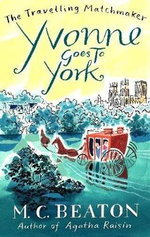 Yvonne Goes to York : Book 6 in the Travelling Matchmaker series - M. C. Beaton