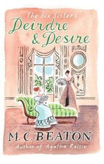 Deirdre and Desire : The Six Sisters - M. C. Beaton