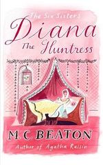 Diana the Huntress : The Six Sisters - M. C. Beaton