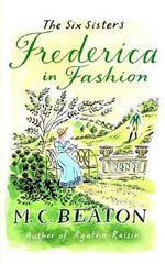 Frederica in Fashion : The Six Sisters - M. C. Beaton