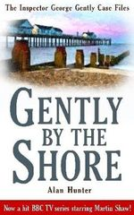 Gently By The Shore : The Inspector George Gently Case Files - Alan Hunter