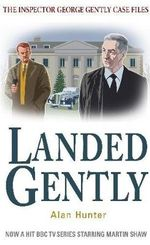Landed Gently : Chief Inspector George Gently Case Files - Alan Hunter