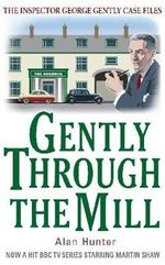 Gently Through the Mill : Chief Inspector George Gently Case Files - Alan Hunter