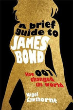 A Brief Guide to James Bond - Nigel Cawthorne