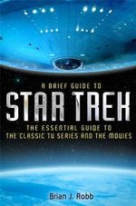 A Brief Guide to Star Trek : A Brief Guide to - Brian J. Robb
