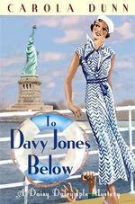 To Davy Jones Below : Daisy Dalrymple: Book 9 - Carola Dunn