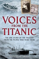 Voices From The Titanic : The Epic Story of the Tragedy From the People Who Were There