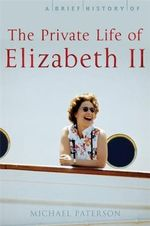A Brief History of the Private Life of Elizabeth II - Michael Paterson