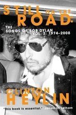 Still on the Road: 1974-2008 Vol. 2 : The Songs of Bob Dylan - Clinton Heylin