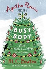 Agatha Raisin and the Busy Body : Agatha Raisin & the Busy Body - M. C. Beaton