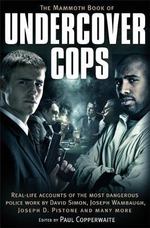 The Mammoth Book of Undercover Cops : Real-Life Accounts of the Most Dangerous Police Work - Paul Copperwaite