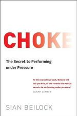 Choke : The Secret to Performing Under Pressure - Sian Beilock