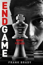 Endgame : Bobby Fischer's Remarkable Rise and Fall O from America's Brightest Prodigy to the Edge of Madness - Frank Brady