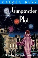 Gunpowder Plot : Daisy Dalrymple: Book 15 - Carola Dunn