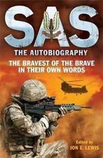 SAS : The Autobiography : The Bravest of the Brave in Their Own Words - Jon E. Lewis