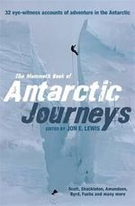 The Mammoth Book of Antarctic Journeys : 35 eye-witness accounts of adventure in the Antarctic - Jon E. Lewis