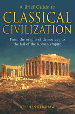 A Brief Guide to Classical Civilization - Stephen Kershaw