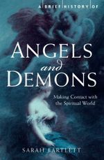 A Brief History of Angels and Demons - Sarah Bartlett
