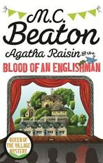 Agatha Raisin and the Blood of an Englishman : Queen of the Village Mystery - M. C. Beaton