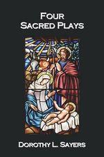 Four Sacred Plays - Dorothy L. Sayers