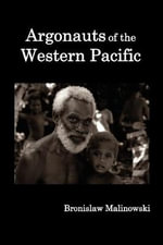 Argonauts of the Western Pacific; an Account of Native Enterprise and Adventure in the Archipelagoes of Melanesian New Guinea. : 1944 - Bronislaw Malinowski