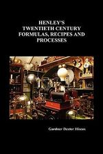 Henley's Twentieth Century Formulas, Recipes and Processes :  Catch It If You Can: A Simple Guide to Saving, St... - Gardner Dexter Hiscox