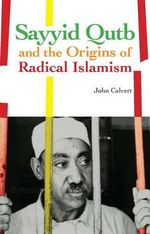 Sayyid Qutb and the Origins of Radical Islamism : Its Beauties, Antiquities and Silver Mines, Includ... - John Calvert