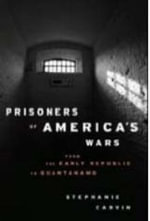 Prisoners of America's Wars : From  the Early Republic to Guantanamo - Stephanie Carvin