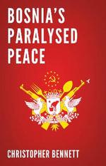 Bosnia's Paralysed Peace - Christopher Bennett