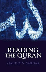 Reading the Qu'ran : The Contemporary Relevance of the Sacred Text of Islam - Ziauddin Sardar