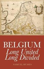 Belgium : Long United, Long Divided - Samuel Humes