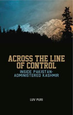Across the Line of Control : Inside Pakistan-administered Kashmir - Luv Puri