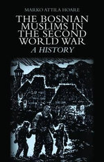 The Bosnian Muslims in the Second World War : A History - Marko Attila Hoare