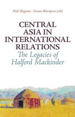 Central Asia in International Relations : The Legacies of Halford Mackinder