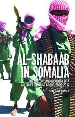 Al-Shabaab in Somalia : The History and Ideology of a Militant Islamist Group, 2005-2012 - Stig Jarle Hansen