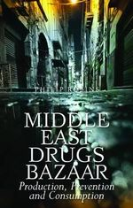 Middle East Drugs Bazaar : Production, Prevention and Consumption - Philip Robins