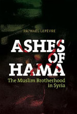 Ashes of Hama : The Muslim Brotherhood in Syria - Raphael Lefevre