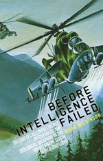Before Intelligence Failed : British Secret Intelligence on Chemical and Biological Weapons  in the Soviet Union, South Africa and Libya - Mark Wilkinson