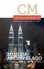 Critical Muslim 07 : Muslim Archipelago
