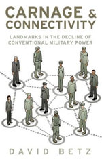 Carnage and Connectivity : Landmarks in the Decline of Conventional Military Power - David Betz