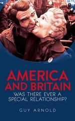 America and Britain : Was There Ever A Special Relationship? - Guy Arnold