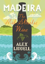 Madeira : The Mid-Atlantic Wine - Alex Liddell
