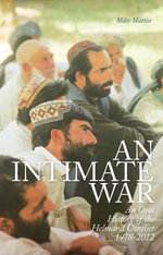 An Intimate War : An Oral History of the Helmand Conflict, 1978-2012 - Mike Martin