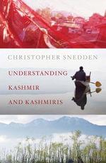 Understanding Kashmir and Kashmiris - Christopher Snedden