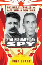 Stalin's American Spy : Noel Field, Allen Dulles and the East European Show-trials - Tony Sharp